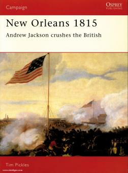 Pickles, T.: New Orleans 1815. Andrew Jackson crushes the British