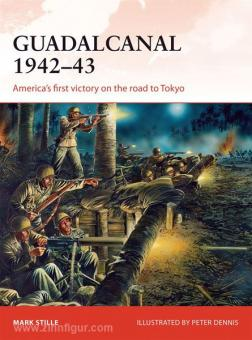 Stille, M./Dennis, P. (Illustr.): Guadalcanal 1942-43. America's first victory on the road to Tokyo
