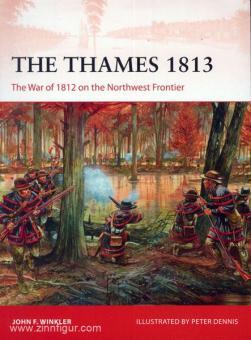 Winkler, J. F./Dennis, P. (Illustr.): The Thames 1813. The War of 1812 on the Northwest Frontier