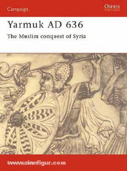 Nicolle, D.: Yarmuk 636 AD. The Muslim conquest of Syria