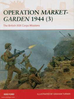 Ford, Ken/Turner, Graham (Illustr.): Operation Market-Garden 1944. Teil 3: The British XXX Corps Missions