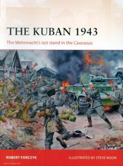 Forczyk, Robert/Noon, Steve (Illustr.): The Kuban 1943. The Wehrmacht's last stand in the Caucasus