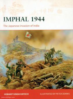 Katoch, Hemant Singh/Dennis, Peter (Illustr.): Imphal 1944. The Japanese Invasion of India.