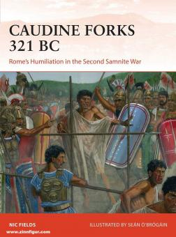 Cowan, Ross: Caudine Forks 321 BC. Rome's Humiliation in the Secoind Samnite War