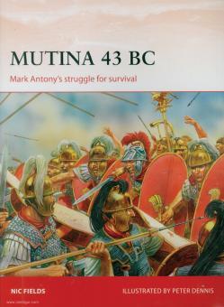 Fields, Nic/Dennis, Peter (Illustr.): Mutina 43 BC. Mark Antony's struggle for survival