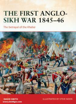 Smith, David/Noon, Steve (Ilustr.): The First Anglo-Sikh War 1845-46. The Betrayal of the Khalsa