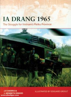 Harris, Paul/Eward, J. Kenneth/Groult, Edouard A. (Illustr.): Ia Drang 1965. The Struggle for Vietnam's Pleiku Province