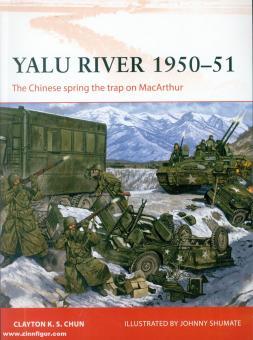 Chun, Clayton K. S./Shumate, Johnny (Illustr.): Yalu River 1950-51. The Chinese Spring the Trap on MacArthur