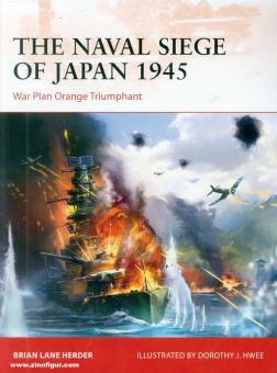 Herder, Brian Lane/Hwee, Dorothee (Illustr.): The Naval Siege of Japan 1945: War Plan Orange triumphant