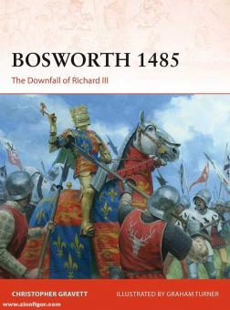 Gravett, Christopher/Turner, Graham (Illustr.): Bosworth 1485. The Downfall of Richard III