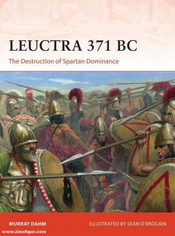 Dahm, Murray/Ó'Brógáin, Seán: Leuctra 371 BC. The Destruction of Spartan Dominance