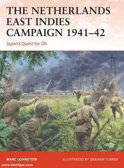 Lohnstein, Marc/Turner, Graham (Illustr.): The Netherlands East Indies Campaign 1941-42. Japan's Quest for Oil
