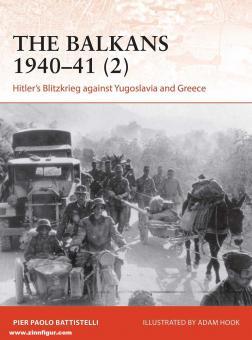 Battistelli, Pier Paolo/Hook, Adam (Illustr.): The Balkans 1940-41. Teil 2: Hitler's Blitzkrieg against Yugoslavia and Greece