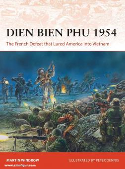 Windrow, Martin/Dennis, Peter (Illustr.): Dien Bien Phu 1954. The French Defeat that Lured America into Vietnam