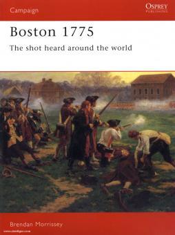 Morrissey, B.: Boston 1775. The shot heard around the world