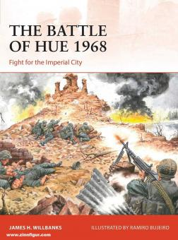 Willbanks, James H./Bujeiro, Ramiro (Illustr.): The Battle of Hue 1968. Fight for the Imperial City