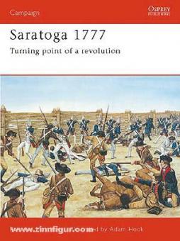 Morrissey, B./Hook, A. (Illustr.): Saratoga 1777. Turning point of a revolution