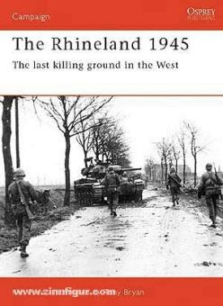 Ford, K./Bryan, T. (Illustr.): The Rhineland 1945. The last killing ground in the West