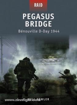 Fowler, W./Shumate, J. (Illustr.): Pegasus Bridge. Bénouville D-Day 1944