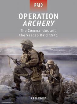 "Ford, K./Gerrard, H. (Illustr.)/Gilliland, A. (Illustr.): Operation ""Archery"". The Commandos and the Vaagso Raid 1942"