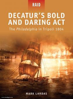 "Lardas, M./Noon, S. (Illustr.)/Spedaliere, D. (Illustr.): Decatur's bold and daring Act. The ""Philadelphia"" in Tripoli 1804"