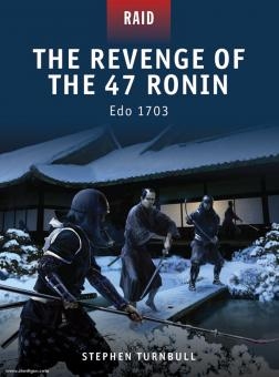Turnbull, S./Shumate, J. (Illustr.)/Gilliland, A. (Illustr.)/Kozik, M. (Illustr.): The Revenge of the 47 Ronin. Edo 1702