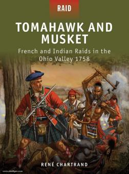 Chartrand, R./Dennis, P. (Illustr.): Tomahawk and Musket. French and Indian Raids in the Ohio Valley 1758