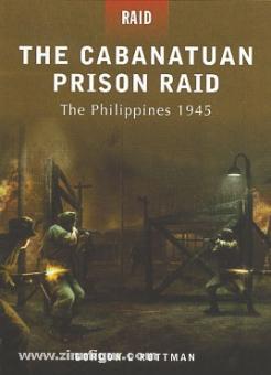 Rottman, G. L./Kozik, M. (Illustr.)/Gerrard, H. (Illustr.): The Cabanatuan Prison Raid. The Philippines 1945