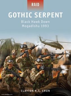 Chun, C./Shumate, J. (Illustr.): Gothic Serpent. Black Hawk Down. Mogadishu 1993