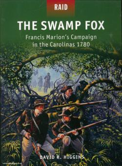 Higgins, D. R.: The Swamp Fox. Francis Marion's Campaign in the Carolinas 1780