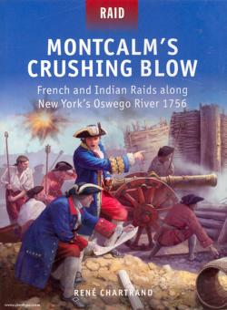 Chartrand, R./Dennis, P. (Illustr.): Montcalm's Crushing Blow. French and Indian Raids along New York's Oswego River 1756