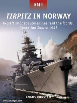 Konstam, Angus/TBC (Illustr.): Tirpitz in Norway. X-Craft Midget Submarines Raid the Fjords, Operation Source 1943