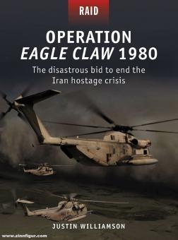 Williamson, Justin/Laurier, Jim (Illustr.)/Shumate, Johnny (Illustr.): Operation Eagle Claw 1980. The disastrous bid to end the Iran hostage crisis