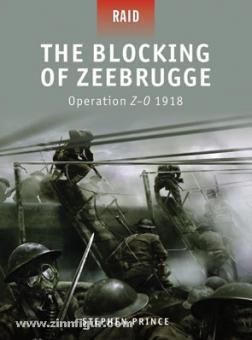 Prince, S./Rava, G. (Illustr.): The Blocking of Zeebrugge. Operation Z-O 1918