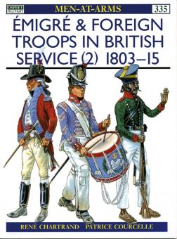 Chartrand, R./Courcelle, P. (Illustr.): Emigré and Foreign Troops in British Service. Teil 2: 1803-15