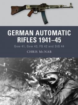 McNab, C./Bujeiro, R. (Illustr.): German Automatic Rifles 1941-45. Gew 41, Gew 43, FG 42 and StG 44