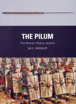 Bishop, M: C.: The Pilum. The Roman Heavy Javelin