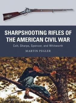 Pegler, M./Shumate, J./Gilliland, A.: Sharpshooting Rifles of the American Civil War. Colt, Sharps, Spencer and Whitworth