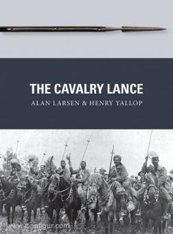 Larsen, A./Yallop, H./Dennis, P. (Illustr.): The Cavalry Lance