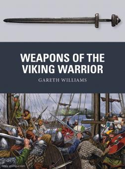 Williams, Gareth/Shumate, Johnny (Illustr.): Weapons of the Viking Warrior