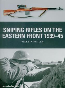 Pegler, Martin/Shumate, Johnny (Illustr.)/Gilliland, Alan (Illustr.): Sniping Rifles on the Eastern Front 1939-1945