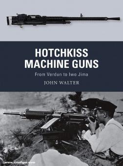 Walter, John/Hook, Adam (Illustr.)/Gilliland, Alan (Illustr.): Hotchkiss Machine Guns. From Verdun to Iwo Jima