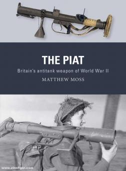 Moss, Matthew/Hooh, Adam (Illusztr.)/Gilliland, Alan (Illustr.): The PIAT. Britain's anti-tank weapon of World War II