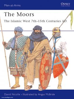 Nicolle, D./McBride, A. (Illustr.): The Moors: The Islamic West. 7th-15th Centuries AD