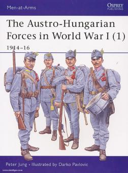 Jung, P./Pavlovic, D. (Illustr.): The Austro-Hungarian Forces in World War I. Teil 1: 1914-16