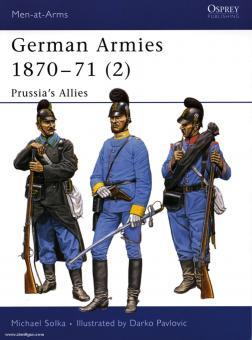 Solka, M./Pavlovic, D. (Illustr.): German Armies 1870-71. Teil 2: Prussia's Allies