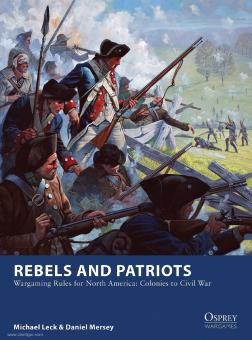 Leck, Micheal/Mersey, Daniel: Rebels and Patriots. Wargaming Rules fror North America: Colonies to Civil War