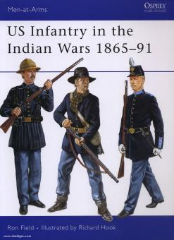 Field, R./Hook, R. (Illustr.): US Infantry in the Indian Wars 1865-91