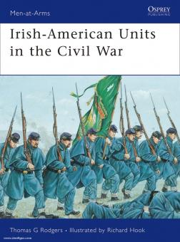 Rodgers, T. G./Hook, R. (Illustr.): Irish-American Units in the Civil War