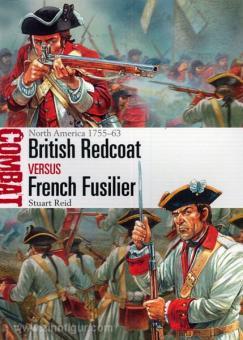 Reid, S./Dennis, P. (Illustr.): British Redcoat vs French Fusilier. North America 1755-63